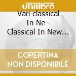 Vari-classical In Ne - Classical In New Age 2 (digipack) cd musicale di ARTISTI VARI