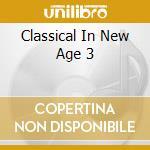 Classical In New Age 3 cd musicale di ARTISTI VARI