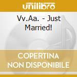 JUST MARRIED cd musicale di ARTISTI VARI