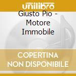 Giusto Pio - Motore Immobile cd musicale di GIUSTO PIO