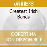 GREATEST IRISH BANDS cd musicale di ARTISTI VARI