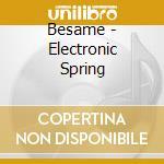 Besame - Electronic Spring cd musicale di Artisti Vari