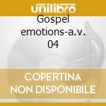 Gospel emotions-a.v. 04 cd musicale di ARTISTI VARI