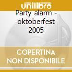 Party alarm - oktoberfest 2005 cd musicale di Artisti Vari