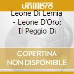 LEONE D'ORO-IL PEGGIO DI cd musicale di LEONE DI LERNIA