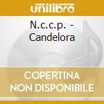 N.c.c.p. - Candelora cd musicale di N.C.C.P.