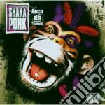 Shaka Ponk - Loco Con Da Frenchy cd musicale di Ponk Shaka