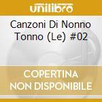 Canzoni Di Nonno Tonno (Le) #02 cd musicale di ARTISTI VARI