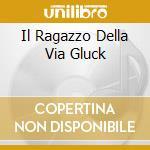 IL RAGAZZO DELLA VIA GLUCK cd musicale di BASI MUSICALI