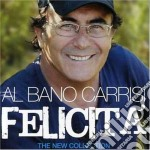 FELICITA'-THE NEW COLLECTIONS/2CD cd musicale di Al bano Carrisi