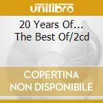 20 YEARS OF... THE BEST OF/2CD cd musicale di ARTISTI VARI