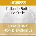 BALLANDO SOTTO LE STELLE cd musicale di BASI MUSICALI
