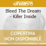 Bleed The Dream - Killer Inside cd musicale di BLEED THE DREAM