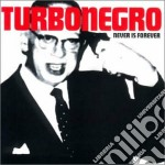 Turbonegro - Never Is Forever cd musicale di TURBONEGRO