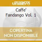 Caffe' Fandango Vol. 1 cd musicale di ARTISTI VARI