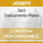 Jazz Instruments-Piano cd musicale di ARTISTI VARI