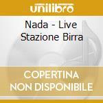 LIVE STAZIONE BIRRA cd musicale di NADA
