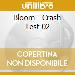 Bloom - Crash Test 02 cd musicale di BLOOM 06