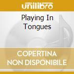 PLAYING IN TONGUES                        cd musicale di Warren Cuccurullo