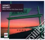 Sidney Bechet - When The Sun Sets Down South cd musicale di Sidney Bechet