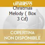 CHRISTMAS MELODY  ( BOX 3 CD) cd musicale di ARTISTI VARI