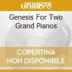 GENESIS FOR TWO GRAND PIANOS              cd musicale di GUDDAL YNGVE AND MAT