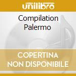 COMPILATION PALERMO                       cd musicale di Artisti Vari