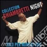 CHIAMBRETTI NIGHT COLLECTION              cd musicale di ARTISTI VARI