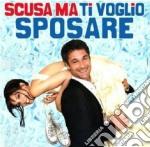 Scusa Ma Ti Voglio Sposare (Cd+Dvd Trailer) cd musicale di Zero Assoluto