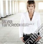 Silvia Tancredi - L'importante E' Crederci cd musicale di Silvia Tancredi