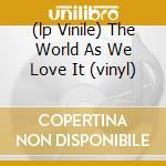 (LP VINILE) THE WORLD AS WE LOVE IT (VINYL)           lp vinile di PUSHKING