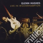Glenn Hughes - Live In Wolverhampto cd musicale di Glenn Hughes