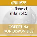Le fiabe di milu' vol.1 cd musicale di Artisti Vari