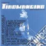 Tiromancino - Il Meglio Di Tiroman cd musicale di Tiromancino