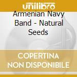 Armenian Navy Band - Natural Seeds cd musicale di N.b Armenian