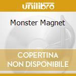 MONSTER MAGNET cd musicale di MONSTER MAGNET