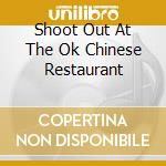 SHOOT OUT AT THE OK CHINESE RESTAURANT cd musicale di MIDWOOD RAMSAY