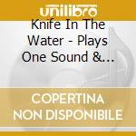 Knife In The Water - Plays One Sound & Others cd musicale di KNIFE IN THE WATER