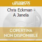 A JANELA cd musicale di ECKMAN CHRIS