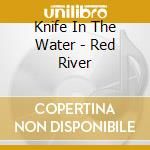 RED RIVER cd musicale di KNIFE IN THE WATER