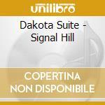 Dakota Suite - Signal Hill cd musicale di DAKOTA SUITE