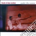 Friends Of Dean Mart - Under The Waves cd musicale di FRIENDS OF DEAN MARTINEZ