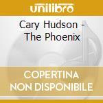 Cary Hudson - The Phoenix cd musicale di HUDSON CARY