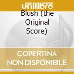 BLUSH (THE ORIGINAL SCORE) cd musicale di WOVEN HAND/ULTIMA VE
