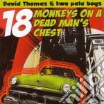 Thomas, David - 18 Monkeys On A Dead Man's Chest cd musicale di THOMAS DAVID & TWO PALE BOYS