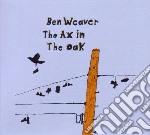 Ben Weaver - Ax In The Oak cd musicale di WEAVER BEN