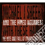 Michael J Sheehy & The Hired Mourners - With These Hands cd musicale di SHEEHY MICHAEL J.