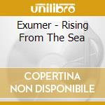 Exumer - Rising From The Sea cd musicale di Exumer