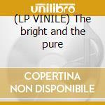 (LP VINILE) The bright and the pure lp vinile