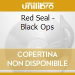 Red Seal - Black Ops cd musicale di RED SEAL